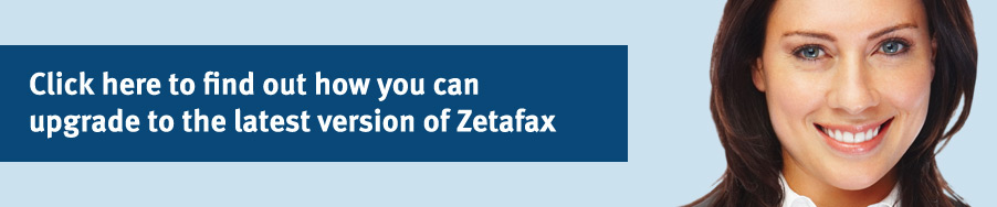 Click here to find out how you can upgrade to Zetafax..